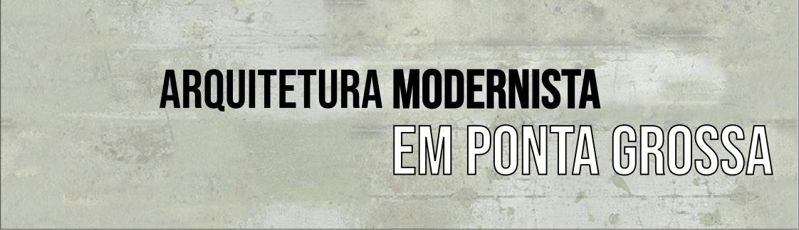 Exposição Digital: Marcas da Arquitetura Modernista em Ponta Grossa