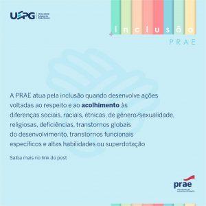 A PRAE atua pela inclusão - Saiba mais acessando: https://www2.uepg.br/prae/acompanhamento-educacional-especializado/